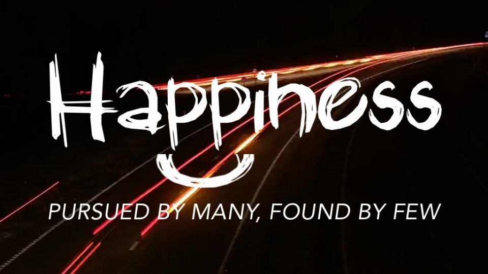 Happiness: Pursued By Many, Found By Few