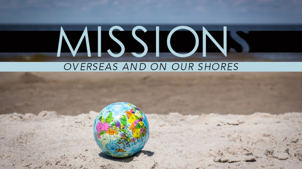 Mission: Overseas And On Our Shores